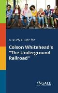A Study Guide for Colson Whitehead's The Underground Railroad
