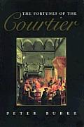 Fortunes Of The Courtier The European Reception of Castigliones Cortegiano