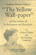 Charlotte Perkins Gilman's the Yellow Wall-Paper and the History of Its Publication and Reception: A Critical Edition and Documentary Casebook
