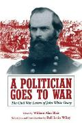 A Politician Goes to War: The Civil War Letters of John White Geary