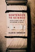 Sentenced to Science One Black Mans Story of Imprisonment in America