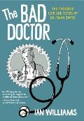 Bad Doctor The Troubled Life & Times Of Dr Iwan James