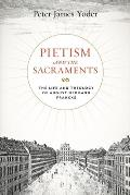 Pietism and the Sacraments: The Life and Theology of August Hermann Francke