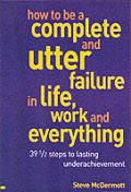 How To Be A Complete & Utter Failure In