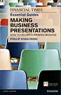FT Essential Guide to Making Business Presentations How to Deliver a Winning Message