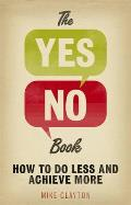 Yes/no Book: How To Do Less... and Achieve More!