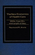 The New Economics of Health Care: DRGs, Case Mix, and the Prospective Payments System (PPS)