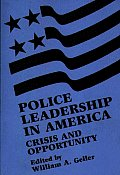 Police Leadership in America: Crisis and Opportunity