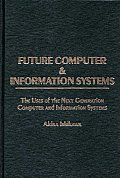 Future Computer and Information Systems: The Uses of the Next Generation Computer and Information Systems