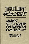 The Left Aademy: Marxist Scholarship on American Campuses, Volume Three