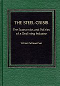 The Steel Crisis: The Economics and Politics of a Declining Industry