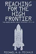 Reaching for the High Frontier: The American Pro-Space Movement, 1972-84