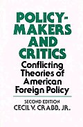 Policy Makers and Critics: Conflicting Theories of American Foreign Policy; Second Edition
