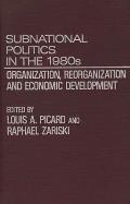 Subnational Politics in the 1980s: Organization, Reorganization and Economic Development