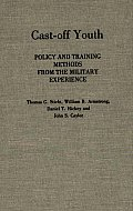Cast-Off Youth: Policy and Training Methods from the Military Experience