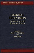 Making Television: Authorship and the Production Process