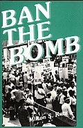 Ban the Bomb: A History of Sane, the Committee for a Sane Nuclear Policy, 1957-1985