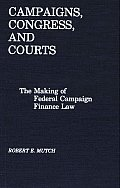 Campaigns, Congress, and Courts: The Making of Federal Campaign Finance Law