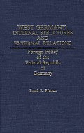 West Germany: Internal Structures and External Relations: Foreign Policy of the Federal Republic of Germany