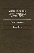 Antarctica and South American Geopolitics: Frozen Lebensraum