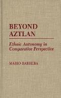 Beyond Aztlan: Ethnic Autonomy in Comparative Perspective