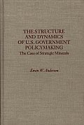 The Structure and Dynamics of U.S. Government Policymaking: The Case of Strategic Minerals