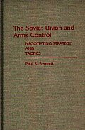 The Soviet Union and Arms Control: Negotiating Strategy and Tactics