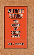 Without Future: The Plight of Syrian Jewry