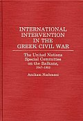 International Intervention in the Greek Civil War: The United Nations Special Committee on the Balkans, 1947-1952