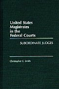 United States Magistrates in the Federal Courts: Subordinate Judges