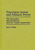 Television Access and Political Power: The Networks, the Presidency, and the Loyal Opposition