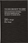 To Die or Not to Die?: Cross-Disciplinary, Cultural, and Legal Perspectives on the Right to Choose Death