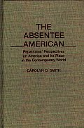 The Absentee American: Repatriates' Perspectives on America and Its Place in the Contemporary World