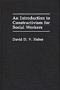 An Introduction to Constructivism for Social Workers