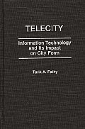 Telecity: Information Technology and Its Impact on City Form