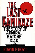 Last Kamikaze: The Story of Admiral Matome Ugaki