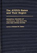 The Anzus States and Their Region: Regional Policies of Australia, New Zealand, and the United States