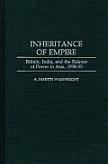 Inheritance of Empire: Britain, India, and the Balance of Power in Asia, 1938-55