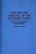 The Decline and Fall of the Supreme Court: Living Out the Nightmares of the Federalists