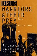 Drug Warriors & Their Prey From Police Power to Police State