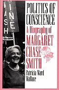 Politics of Conscience A Biography of Margaret Chase Smith