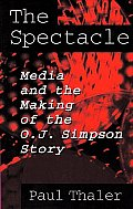 The Spectacle: Media and the Making of the O.J. Simpson Story
