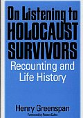 On Listening to Holocaust Survivors Recounting & Life History