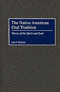 The Native American Oral Tradition: Voices of the Spirit and Soul