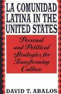 La Comunidad Latina in the United States Personal & Political Strategies for Transforming Culture