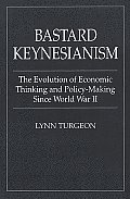 Bastard Keynesianism: The Evolution of Economic Thinking and Policy-Making Since World War II