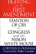 Fighting for the First Amendment: Stanton of CBS Vs. Congress and the Nixon White House