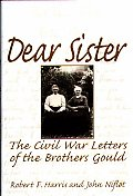 Dear Sister: The Civil War Letters of the Brothers Gould