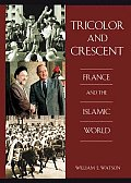 Tricolor and Crescent: France and the Islamic World