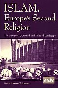 Islam Europes Second Religion The New Social Cultural & Political Landscape